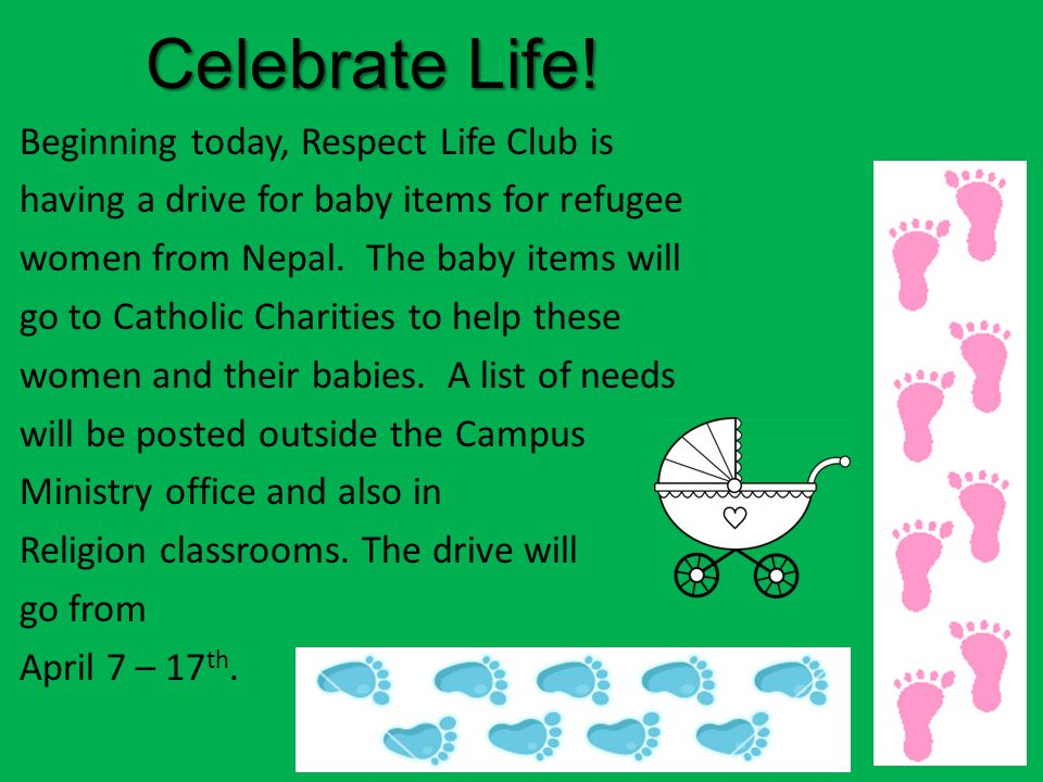Celebrate Life! Celebrate Life! Beginning today, Respect Life Club is having a drive for baby items for refugee women from Nepal. The baby items will
