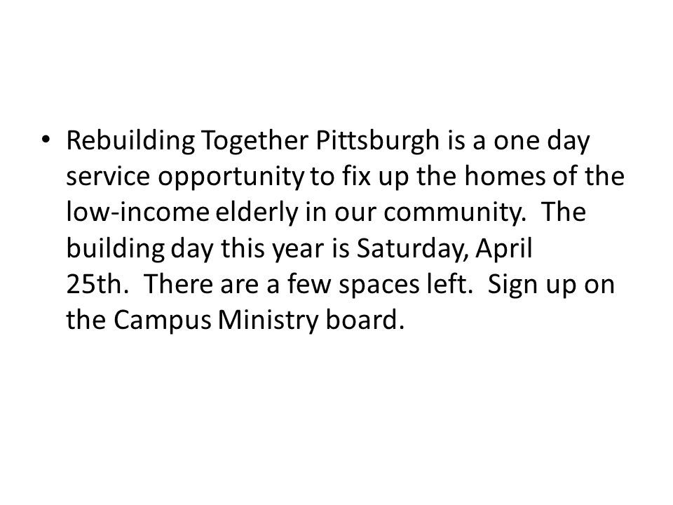 Rebuilding Together Pittsburgh is a one day service opportunity to fix up the homes of the low-income elderly in our community.