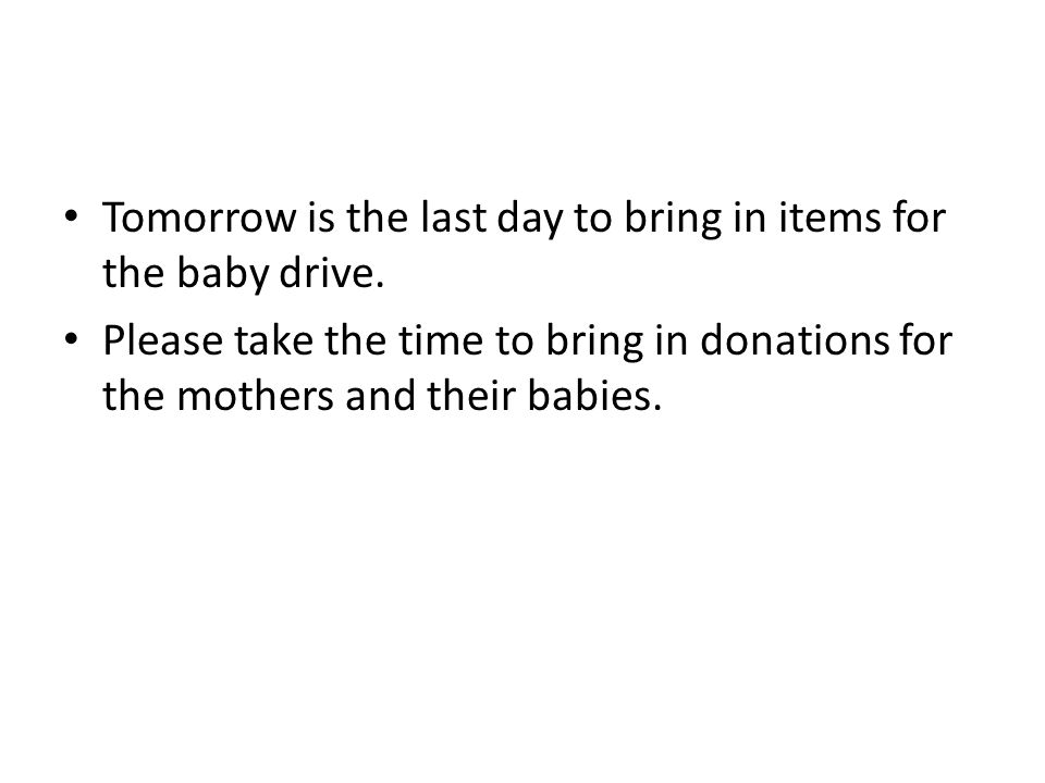 Tomorrow is the last day to bring in items for the baby drive.