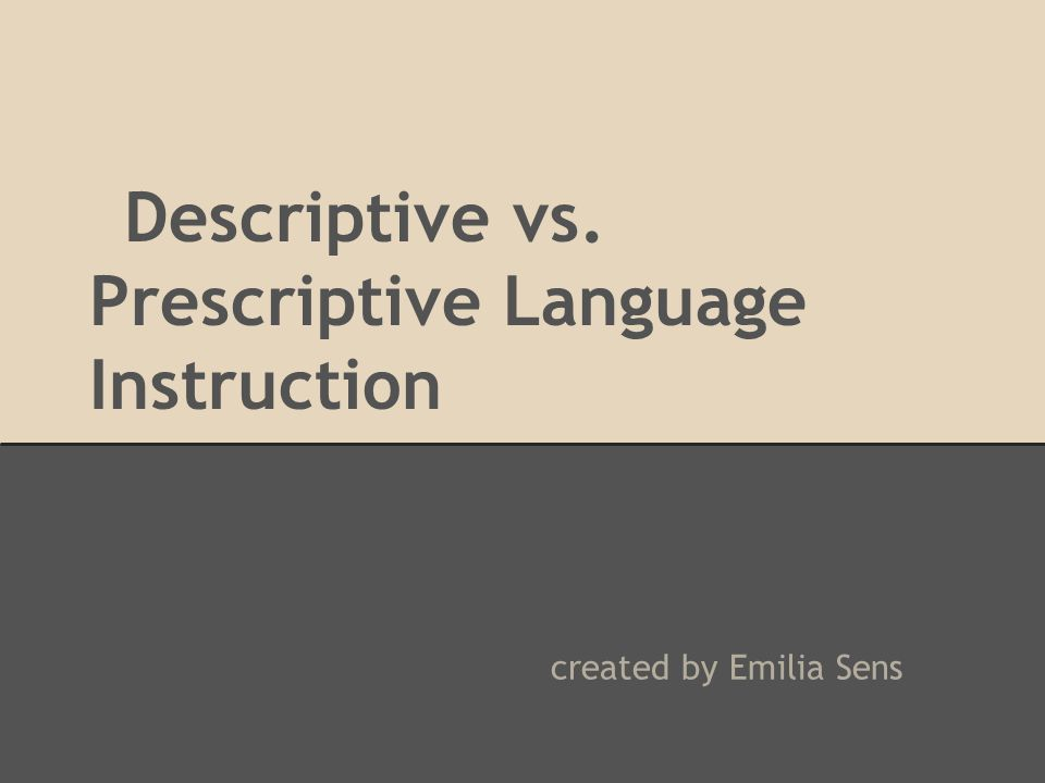 Descriptive vs. Prescriptive Language Instruction created by Emilia Sens