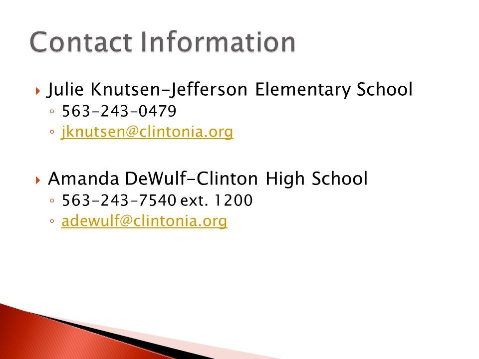  Julie Knutsen-Jefferson Elementary School ◦ 563-243-0479 ◦ jknutsen@clintonia.org jknutsen@clintonia.org  Amanda DeWulf-Clinton High School ◦ 563-243-7540 ext.