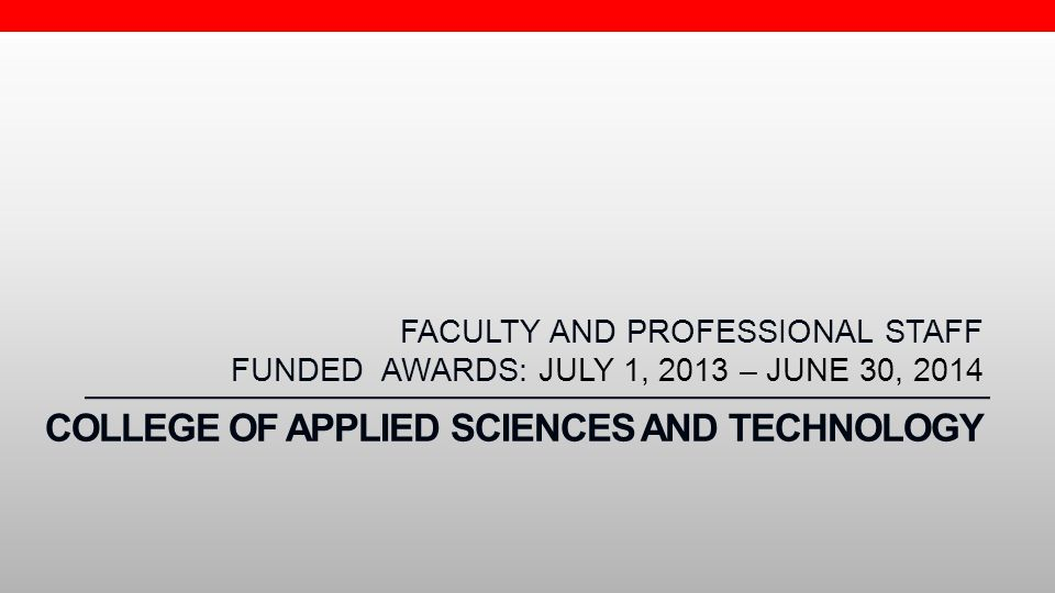 TEACHERS COLLEGE FACULTY AND PROFESSIONAL STAFF FUNDED AWARDS: JULY 1, 2013 – JUNE 30, 2014