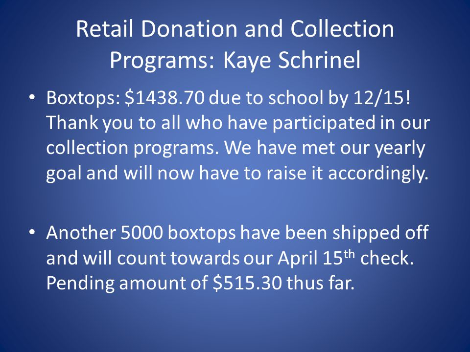 Retail Donation and Collection Programs: Kaye Schrinel Boxtops: $1438.70 due to school by 12/15.