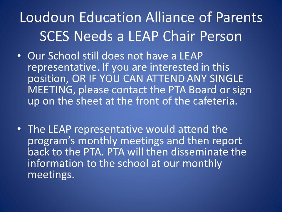 Loudoun Education Alliance of Parents SCES Needs a LEAP Chair Person Our School still does not have a LEAP representative.