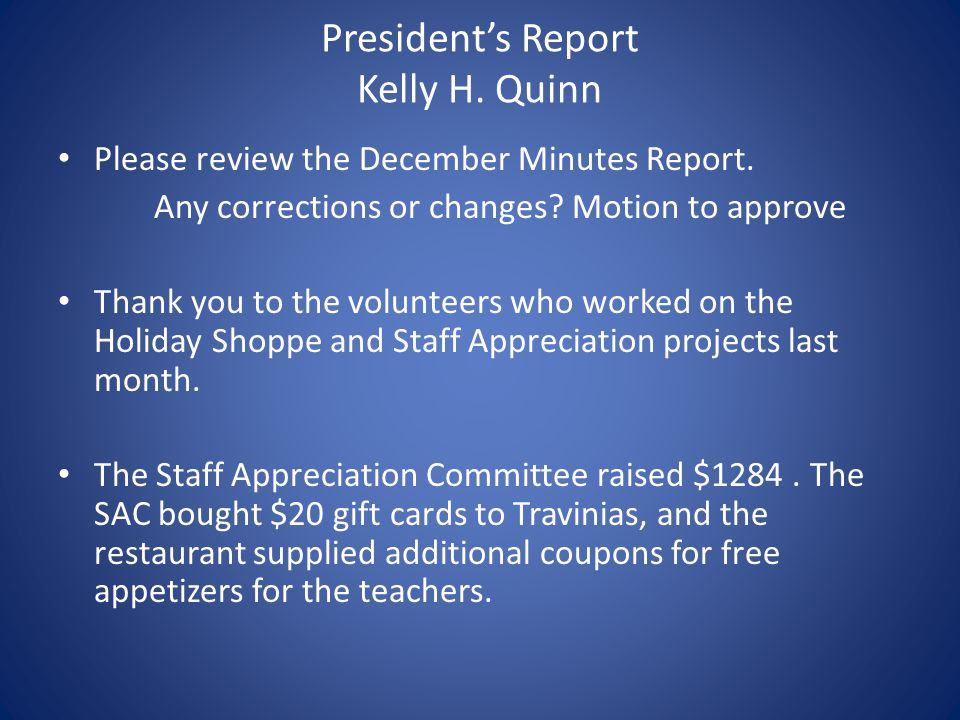 President's Report Kelly H. Quinn Please review the December Minutes Report.