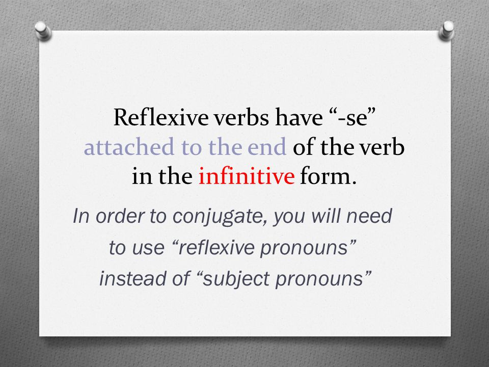Reflexive verbs have -se attached to the end of the verb in the infinitive form.