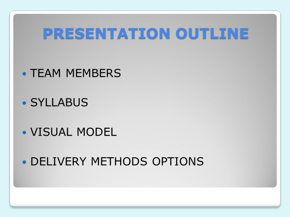 PRESENTATION OUTLINE TEAM MEMBERS SYLLABUS VISUAL MODEL DELIVERY METHODS OPTIONS