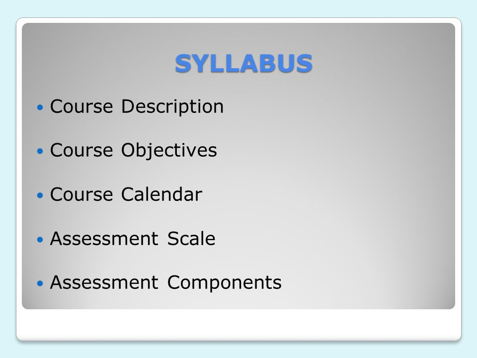 SYLLABUS SYLLABUS Course Description Course Objectives Course Calendar Assessment Scale Assessment Components