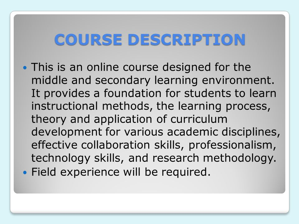COURSE DESCRIPTION This is an online course designed for the middle and secondary learning environment.