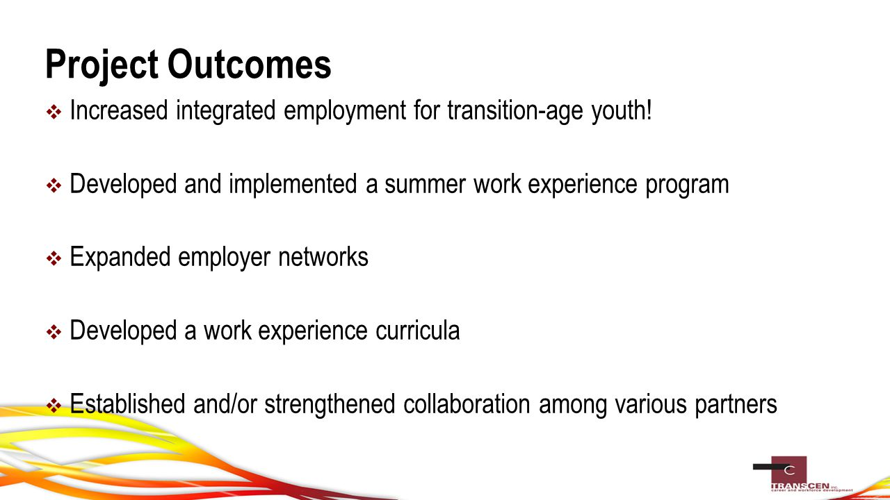 Project Outcomes  Increased integrated employment for transition-age youth.