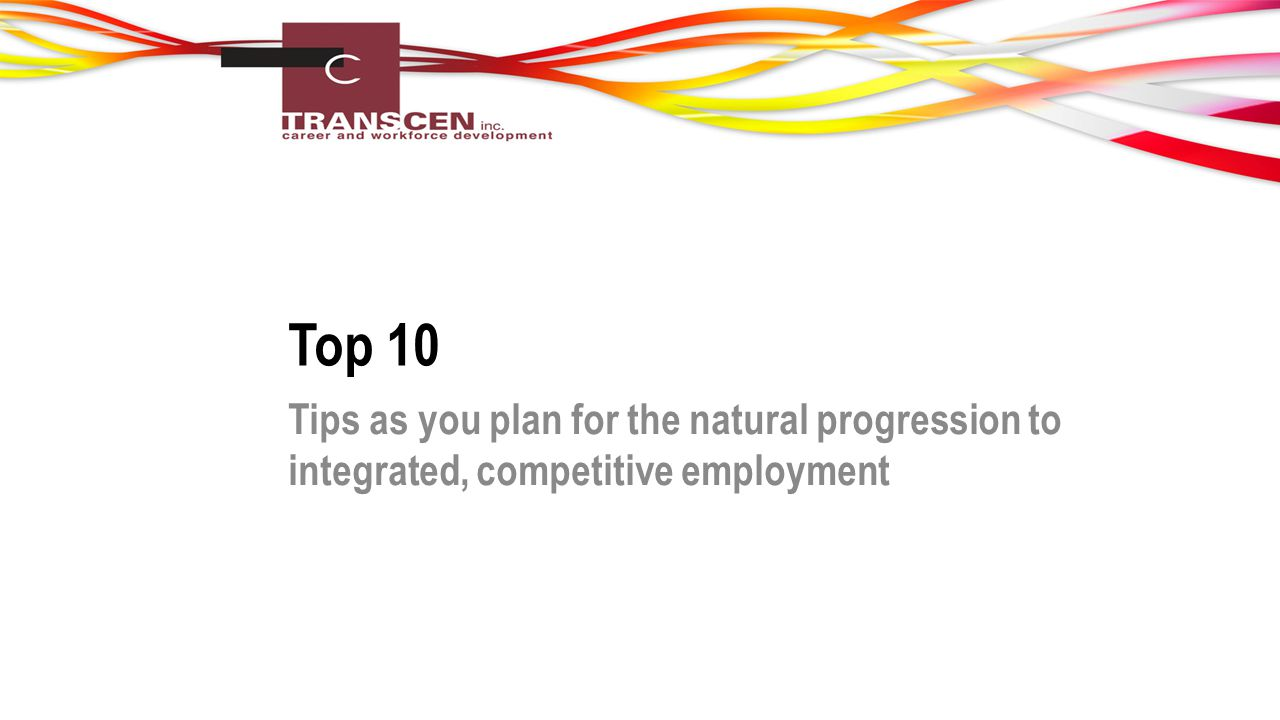 Top 10 Tips as you plan for the natural progression to integrated, competitive employment