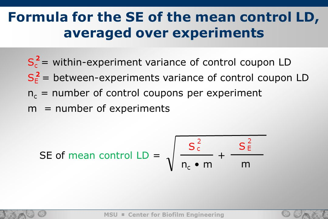 S n c m c 2 + Formula for the SE of the mean control LD, averaged over experiments S c = within-experiment variance of control coupon LD S E = between-experiments variance of control coupon LD n c = number of control coupons per experiment m = number of experiments 2 2 S m E 2 SE of mean control LD =