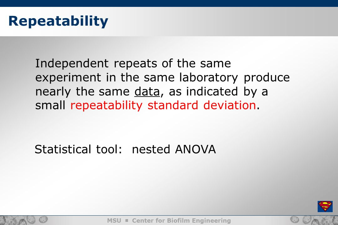 Repeatability Independent repeats of the same experiment in the same laboratory produce nearly the same data, as indicated by a small repeatability standard deviation.
