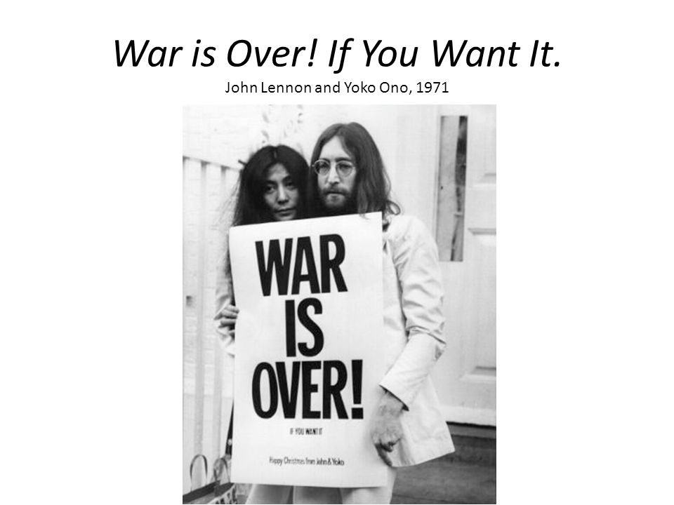War is Over! If You Want It. John Lennon and Yoko Ono, 1971