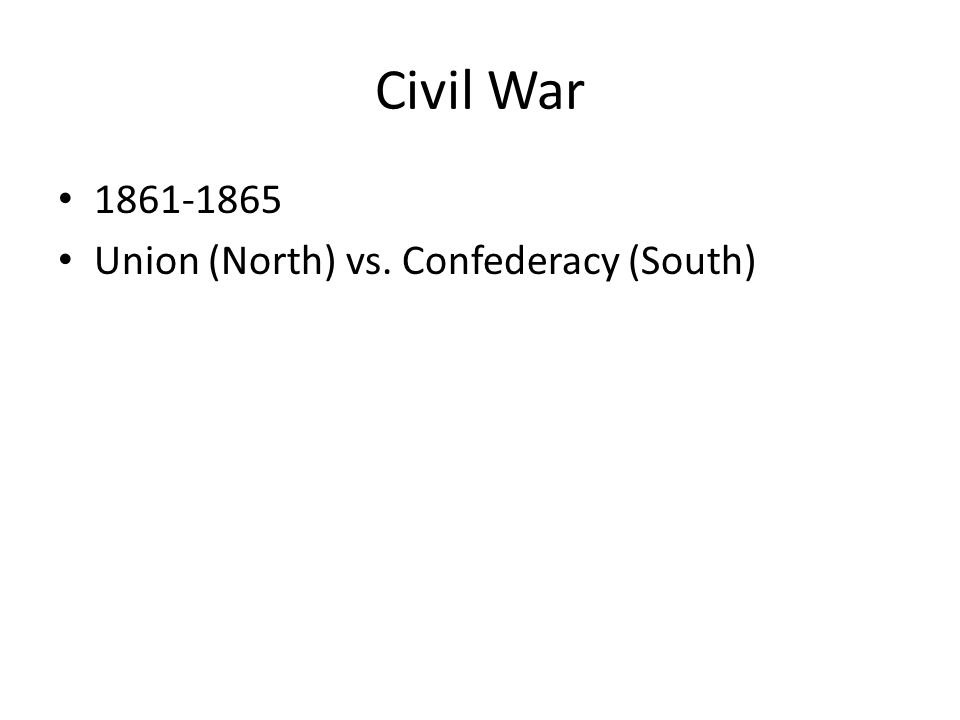 Civil War 1861-1865 Union (North) vs. Confederacy (South)