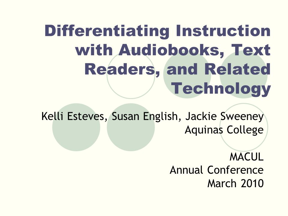 Kelli Esteves, Susan English, Jackie Sweeney Aquinas College MACUL Annual Conference March 2010 Differentiating Instruction with Audiobooks, Text Read