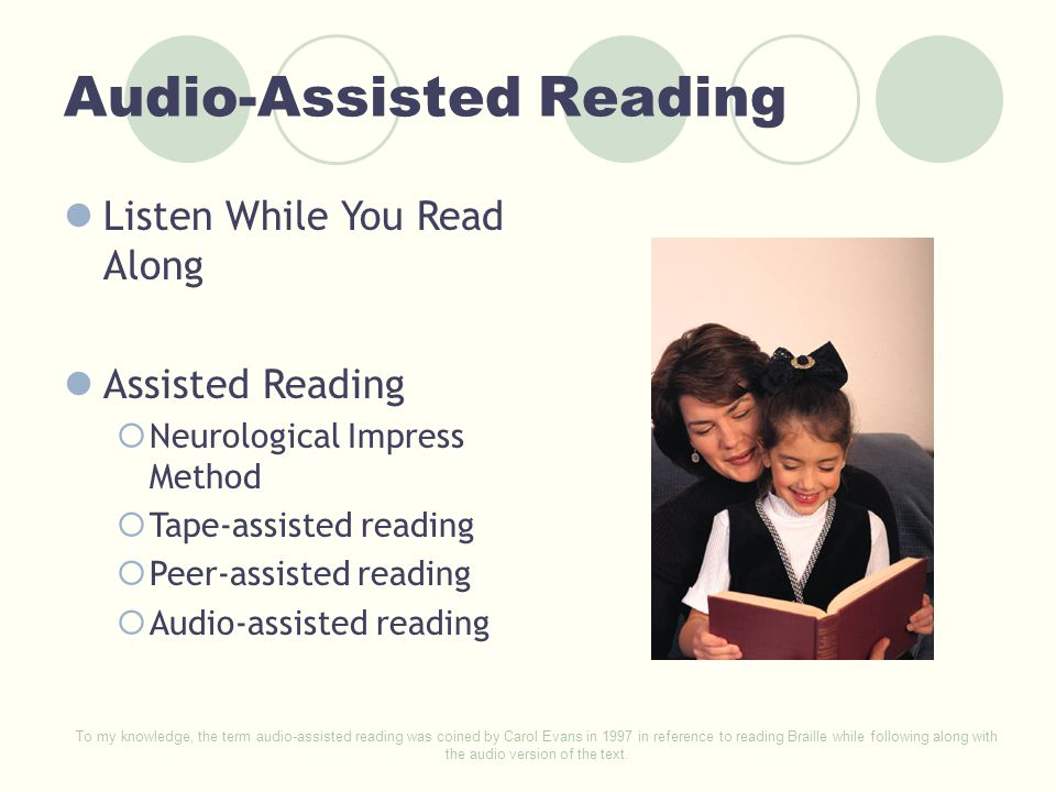 Audio-Assisted Reading Listen While You Read Along Assisted Reading  Neurological Impress Method  Tape-assisted reading  Peer-assisted reading  Au