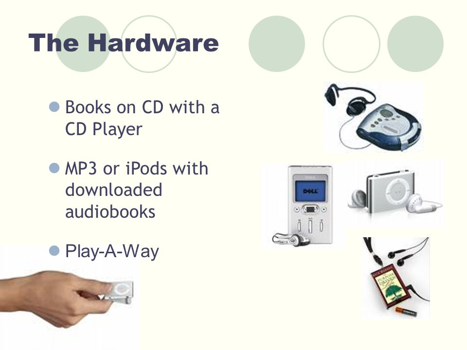 The Hardware Books on CD with a CD Player MP3 or iPods with downloaded audiobooks Play-A-Way
