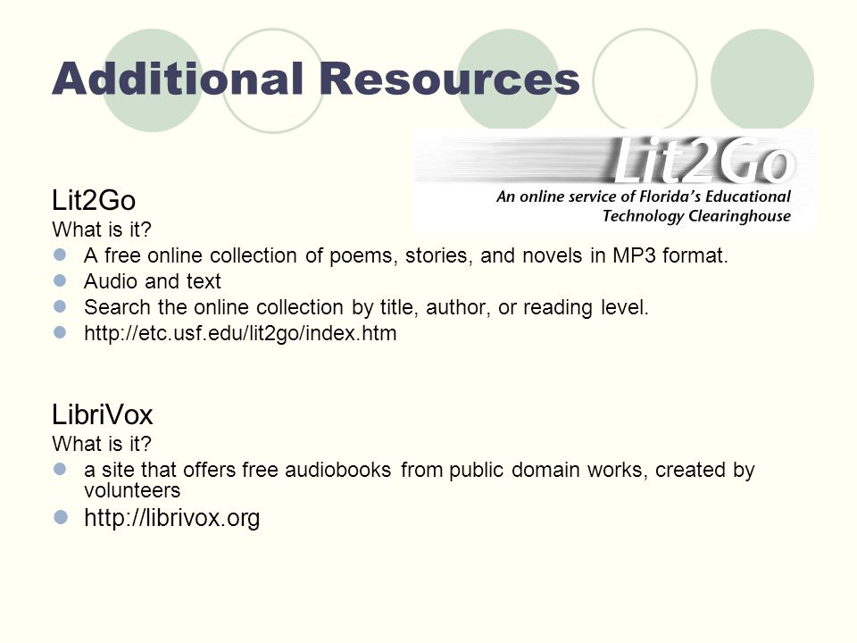 Additional Resources Lit2Go What is it? A free online collection of poems, stories, and novels in MP3 format. Audio and text Search the online collect