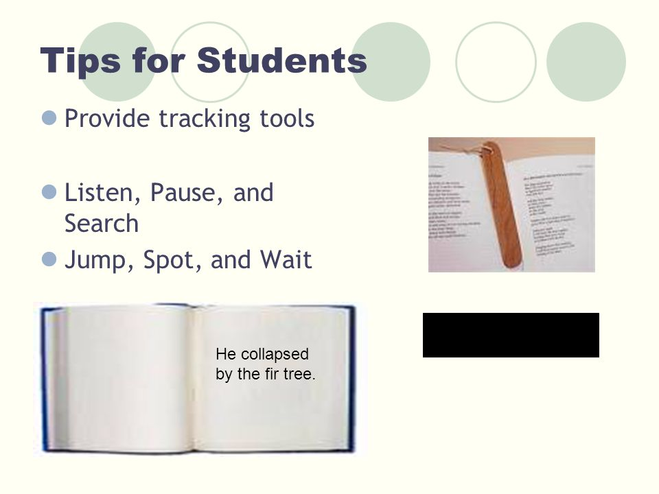 Tips for Students Provide tracking tools Listen, Pause, and Search Jump, Spot, and Wait He collapsed by the fir tree.