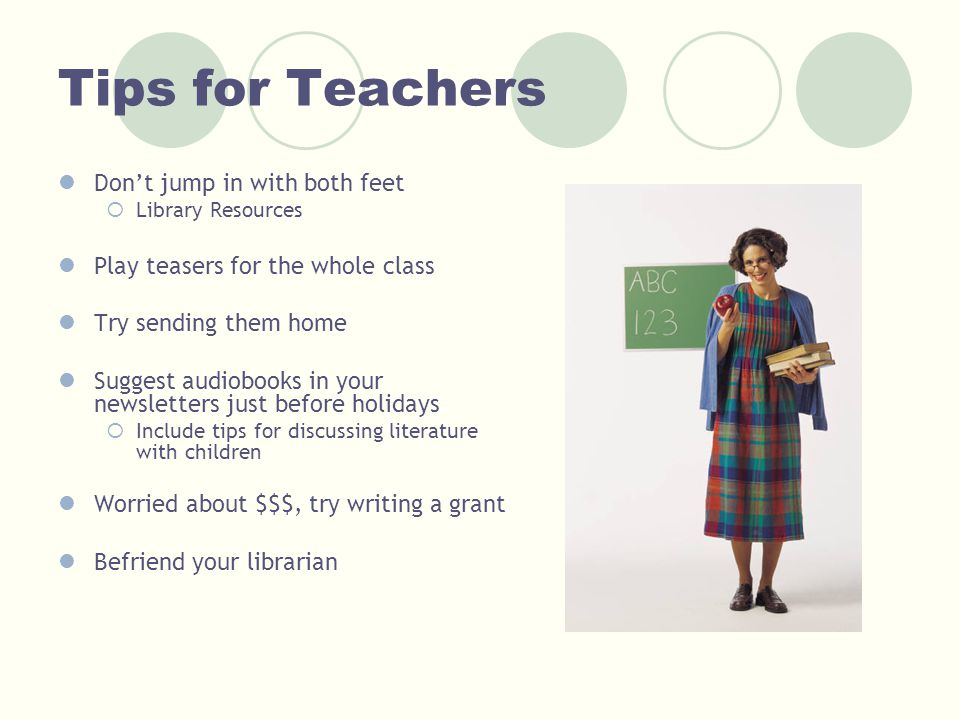 Tips for Teachers Don't jump in with both feet  Library Resources Play teasers for the whole class Try sending them home Suggest audiobooks in your n