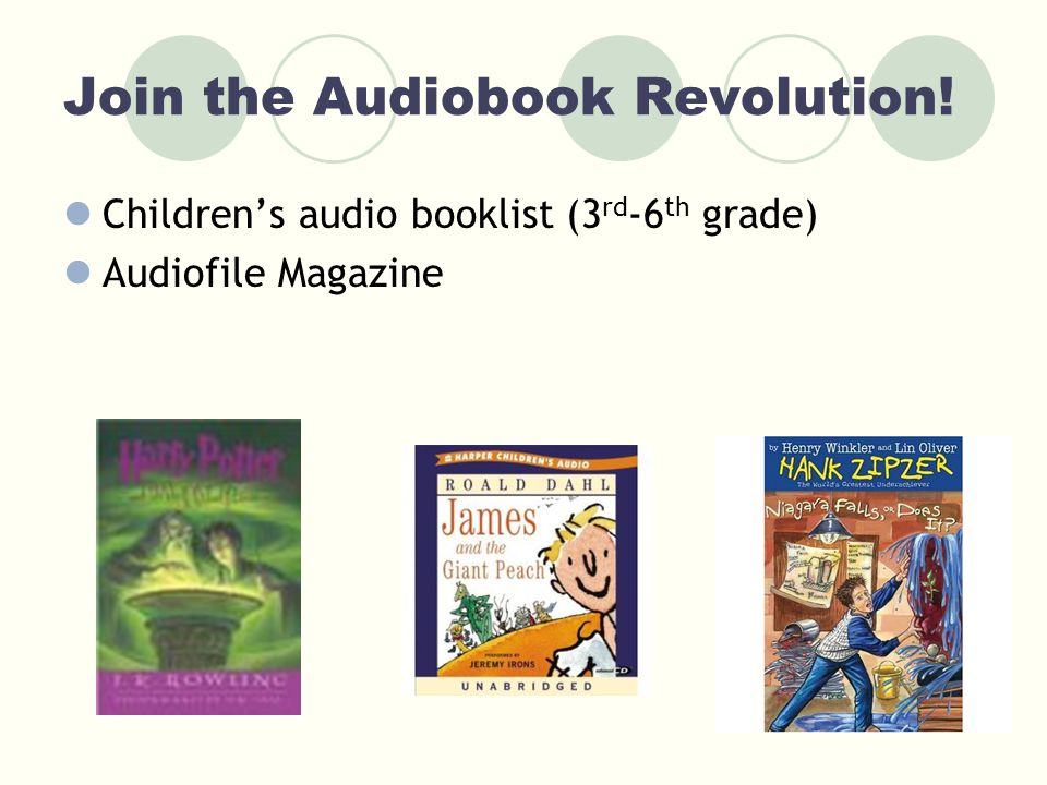 Join the Audiobook Revolution! Children's audio booklist (3 rd -6 th grade) Audiofile Magazine