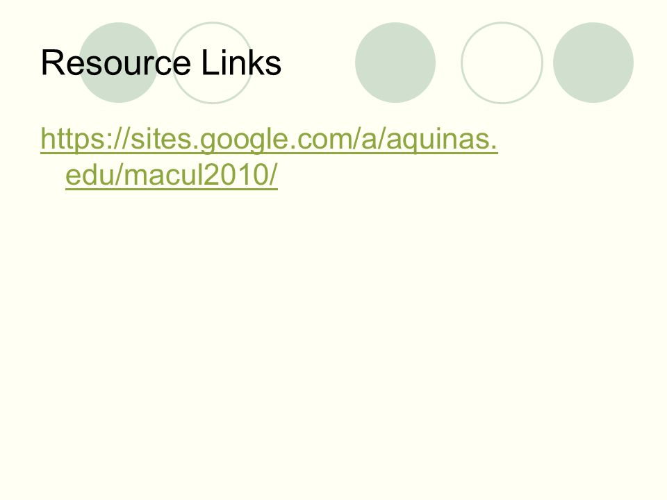 Resource Links https://sites.google.com/a/aquinas. edu/macul2010/