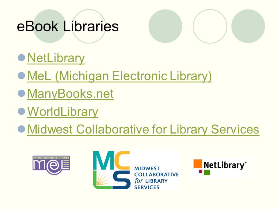 eBook Libraries NetLibrary MeL (Michigan Electronic Library) ManyBooks.net WorldLibrary Midwest Collaborative for Library Services