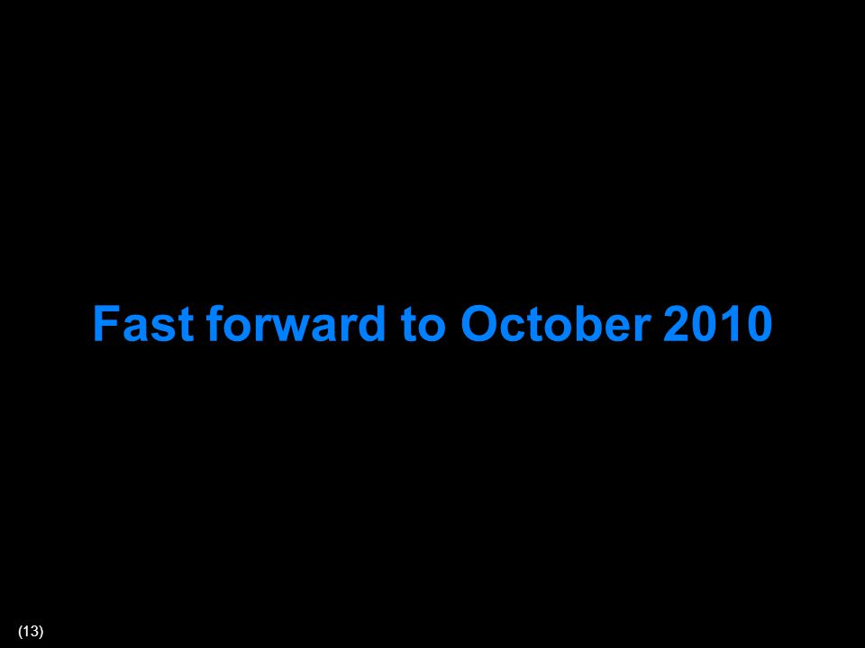 (13) Fast forward to October 2010
