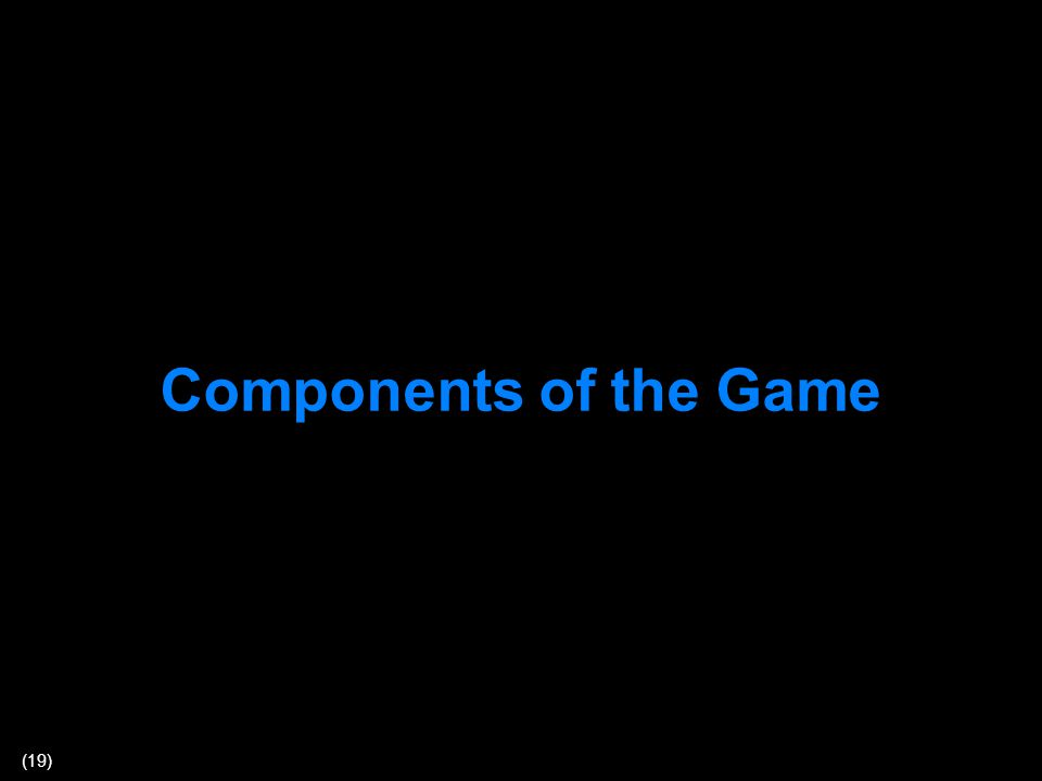 (19) Components of the Game