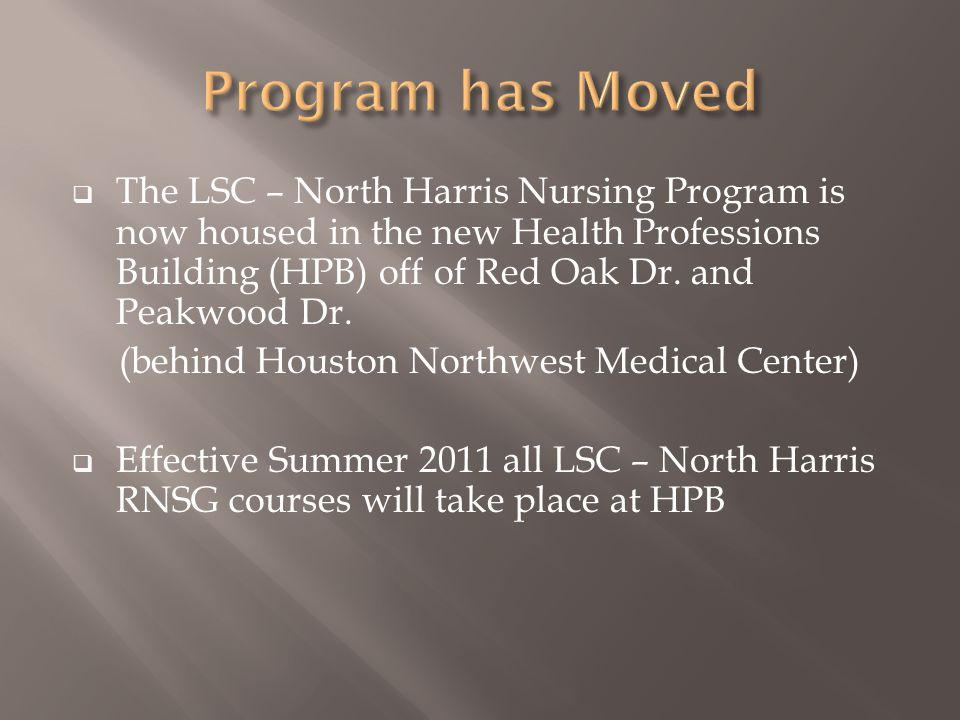  The LSC – North Harris Nursing Program is now housed in the new Health Professions Building (HPB) off of Red Oak Dr.