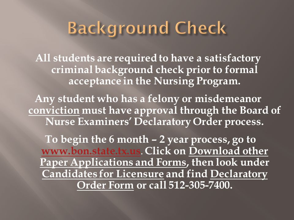 All students are required to have a satisfactory criminal background check prior to formal acceptance in the Nursing Program.