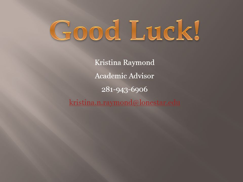 Kristina Raymond Academic Advisor 281-943-6906 kristina.n.raymond@lonestar.edu