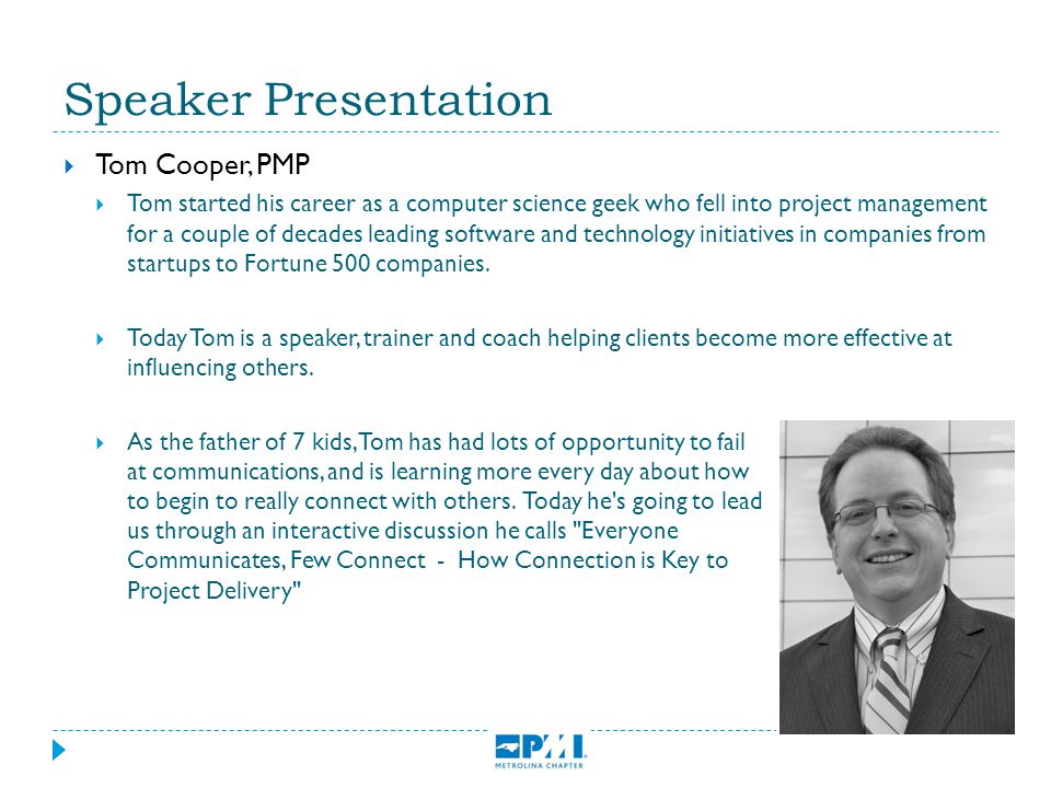 Speaker Presentation  Tom Cooper, PMP  Tom started his career as a computer science geek who fell into project management for a couple of decades le
