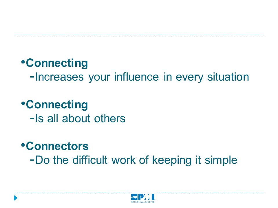 Connecting - Increases your influence in every situation Connecting - Is all about others Connectors - Do the difficult work of keeping it simple