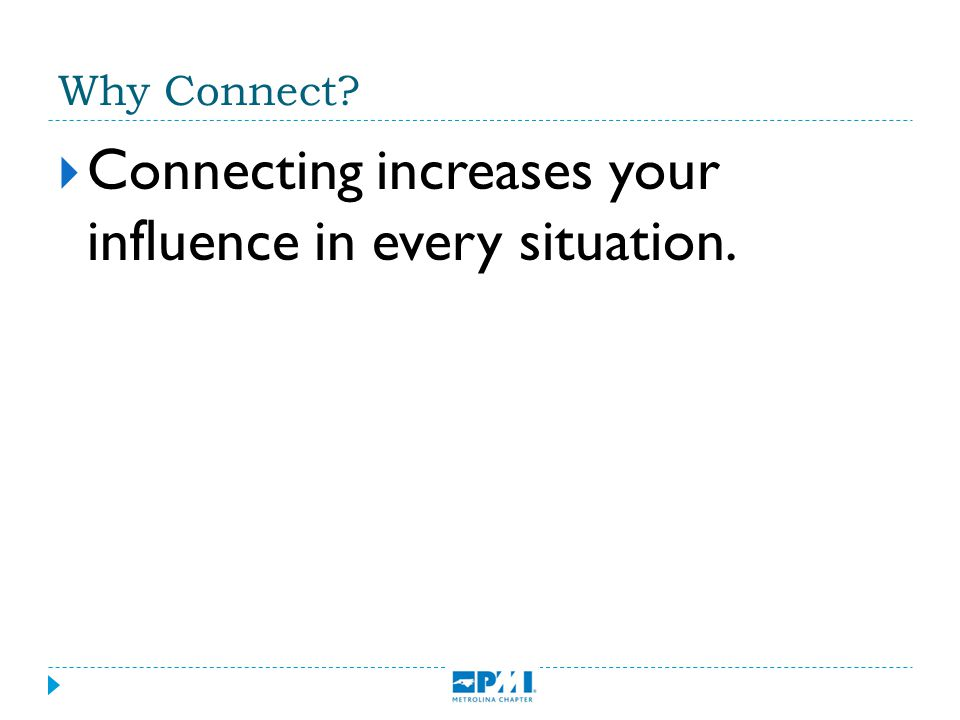Connecting - Increases your influence in every situation Connecting - Is all about others Connectors - Do the difficult work of keeping it simple Why