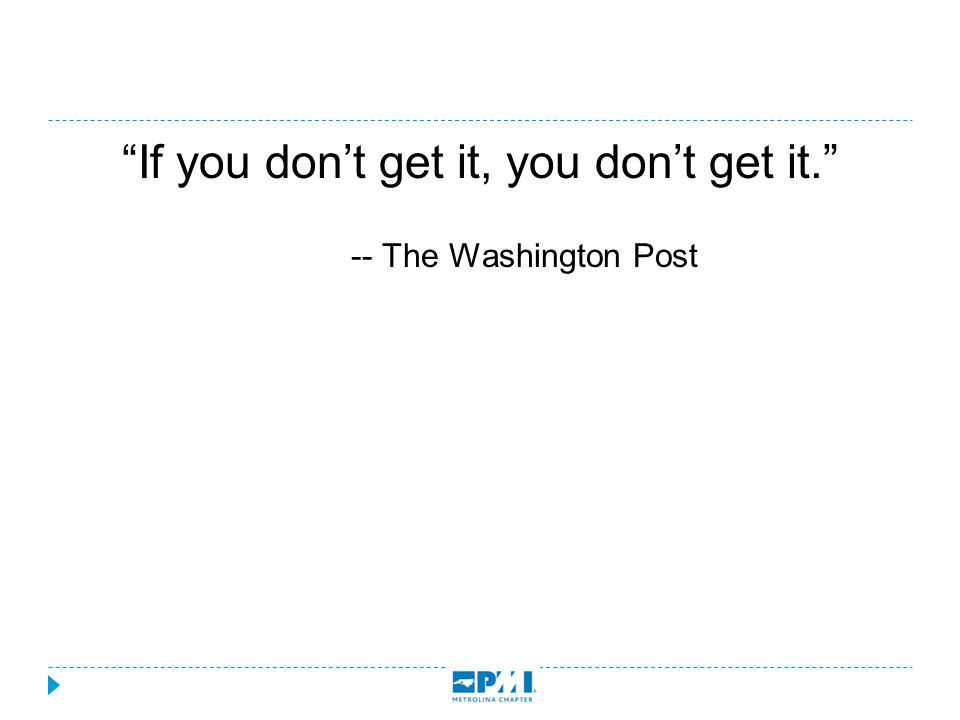 """If you don't get it, you don't get it."" -- The Washington Post"
