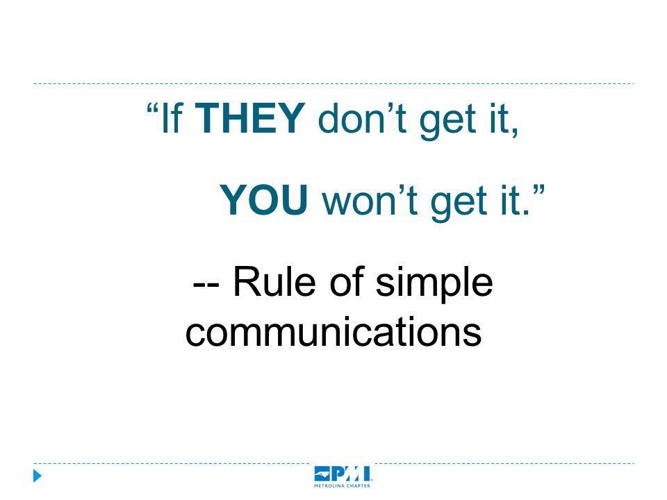 """If THEY don't get it, YOU won't get it."" -- Rule of simple communications"