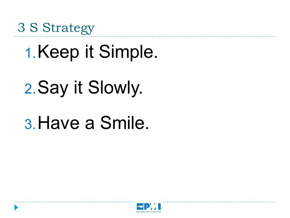 3 S Strategy  Keep it Simple.  Say it Slowly.  Have a Smile.
