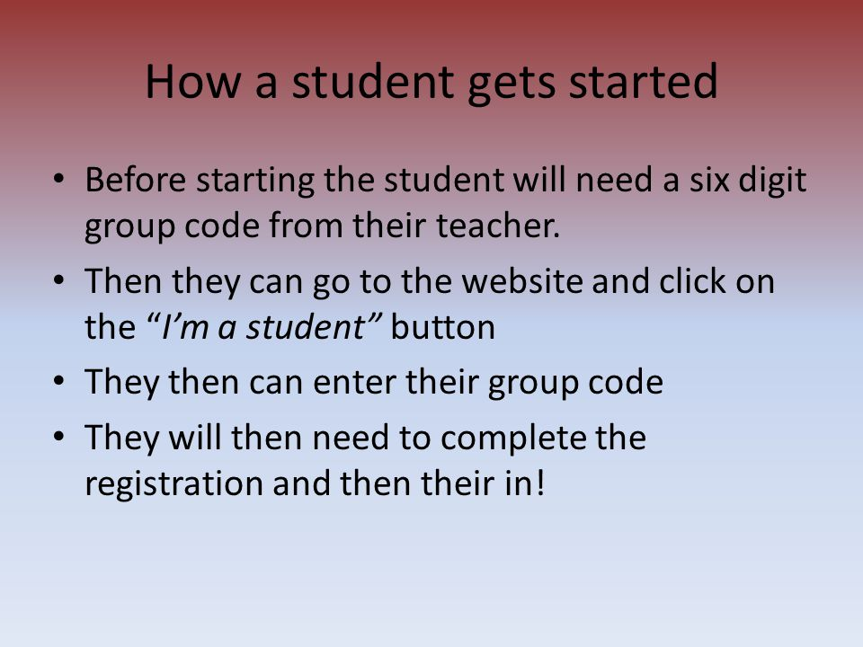 Before starting the student will need a six digit group code from their teacher.