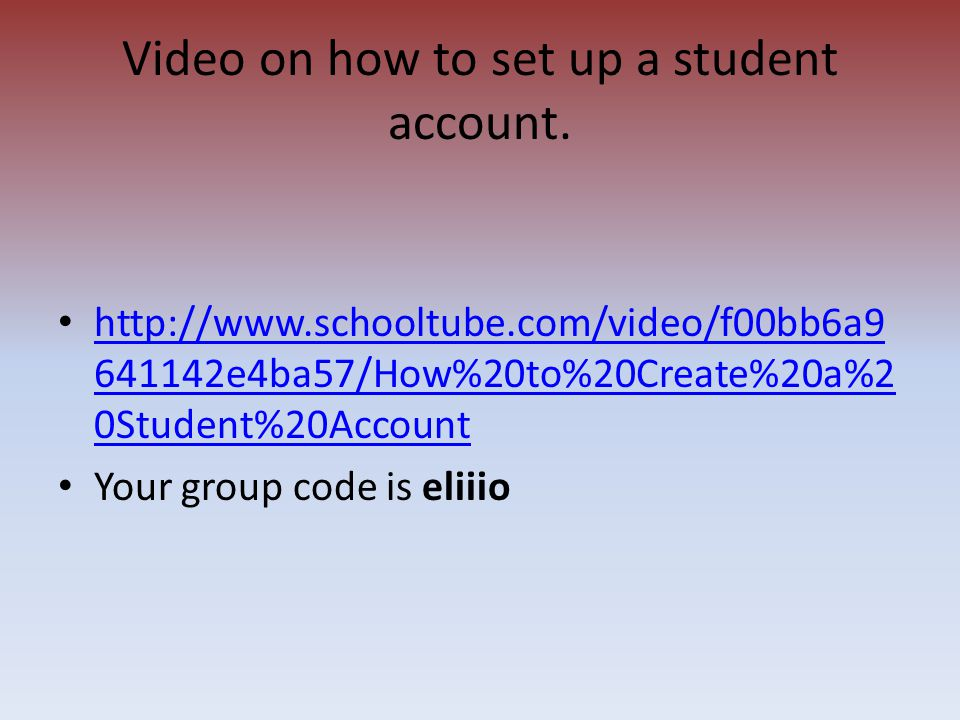 http://www.schooltube.com/video/f00bb6a9 641142e4ba57/How%20to%20Create%20a%2 0Student%20Account http://www.schooltube.com/video/f00bb6a9 641142e4ba57