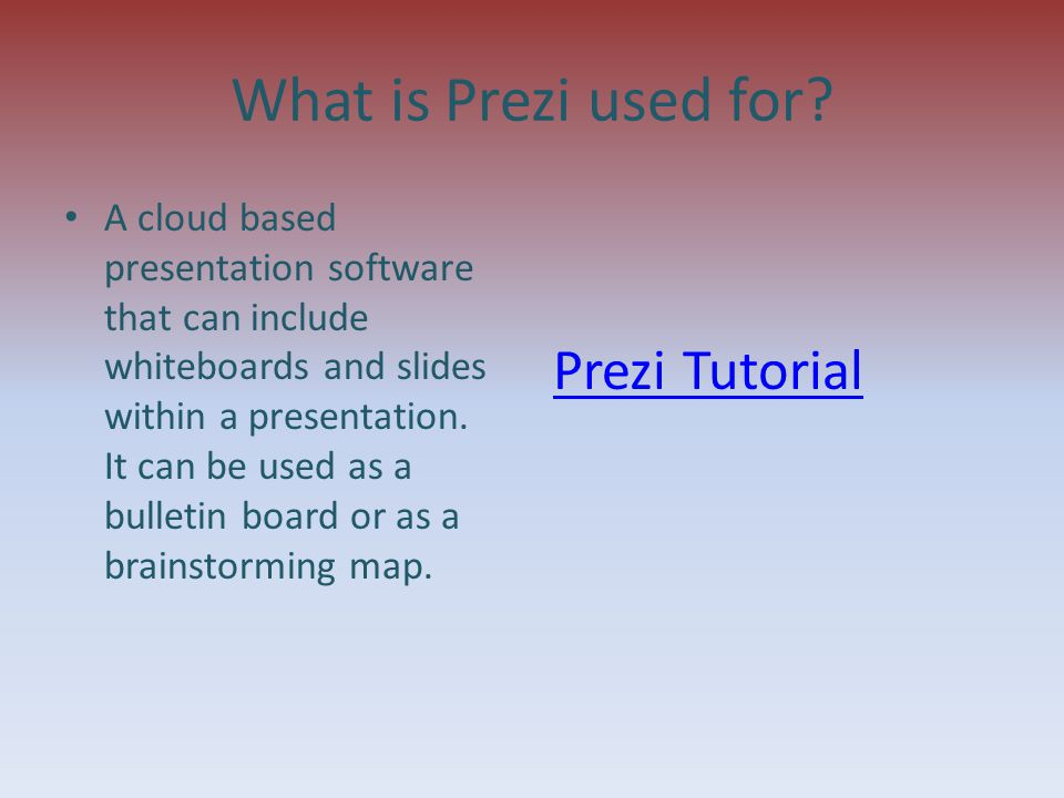 What is Prezi used for? A cloud based presentation software that can include whiteboards and slides within a presentation. It can be used as a bulleti
