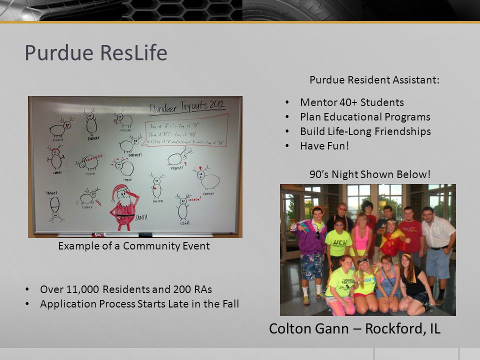 Purdue ResLife Purdue Resident Assistant: Mentor 40+ Students Plan Educational Programs Build Life-Long Friendships Have Fun! 90's Night Shown Below!