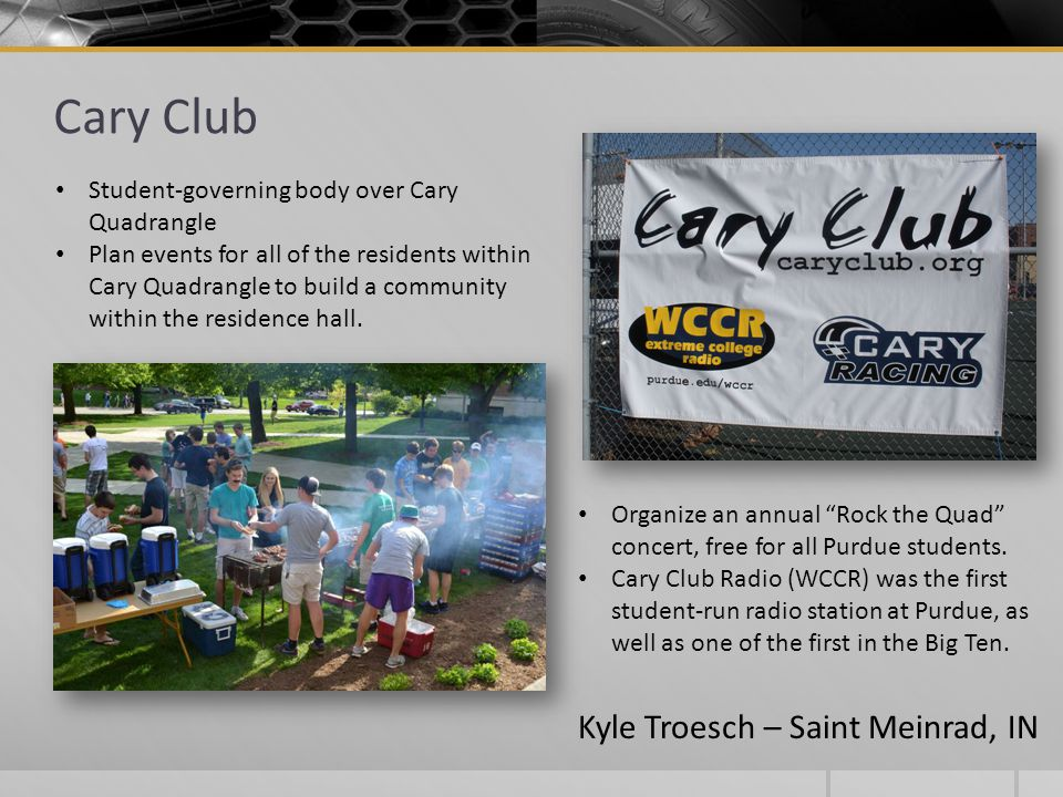 "Cary Club Organize an annual ""Rock the Quad"" concert, free for all Purdue students. Cary Club Radio (WCCR) was the first student-run radio station at"