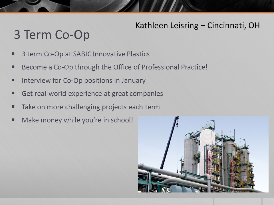 3 Term Co-Op  3 term Co-Op at SABIC Innovative Plastics  Become a Co-Op through the Office of Professional Practice!  Interview for Co-Op positions