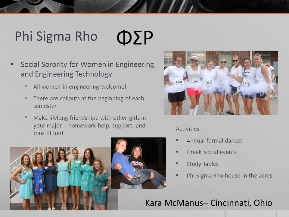 Phi Sigma Rho  Social Sorority for Women in Engineering and Engineering Technology  All women in engineering welcome!  There are callouts at the be