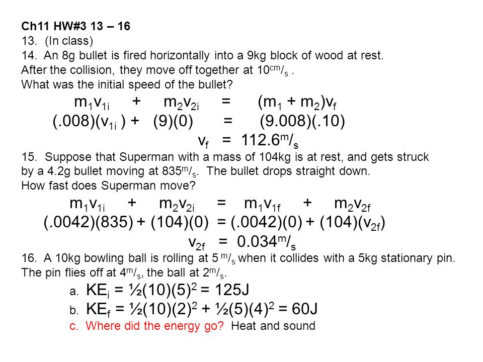 Ch11 HW#3 13 – 16 13. (In class) 14. An 8g bullet is fired horizontally into a 9kg block of wood at rest. After the collision, they move off together