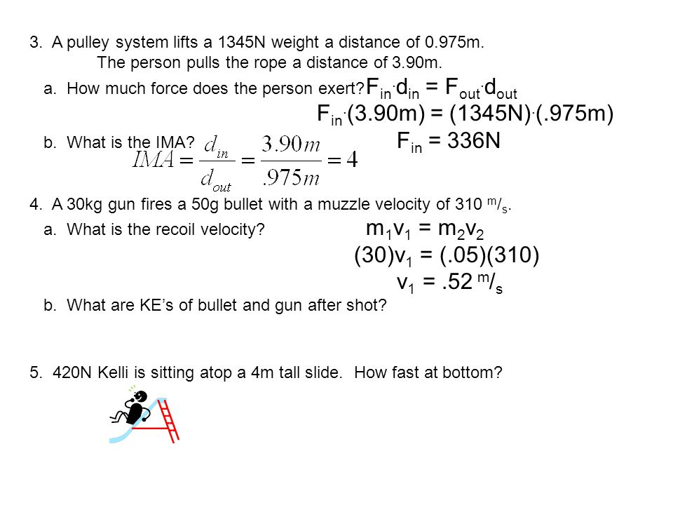 3. A pulley system lifts a 1345N weight a distance of 0.975m. The person pulls the rope a distance of 3.90m. a. How much force does the person exert?