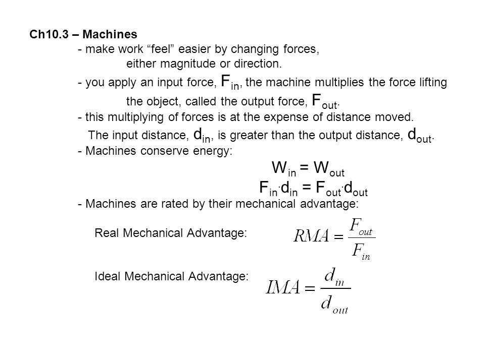 """Ch10.3 – Machines - make work """"feel"""" easier by changing forces, either magnitude or direction. - you apply an input force, F in, the machine multiplie"""