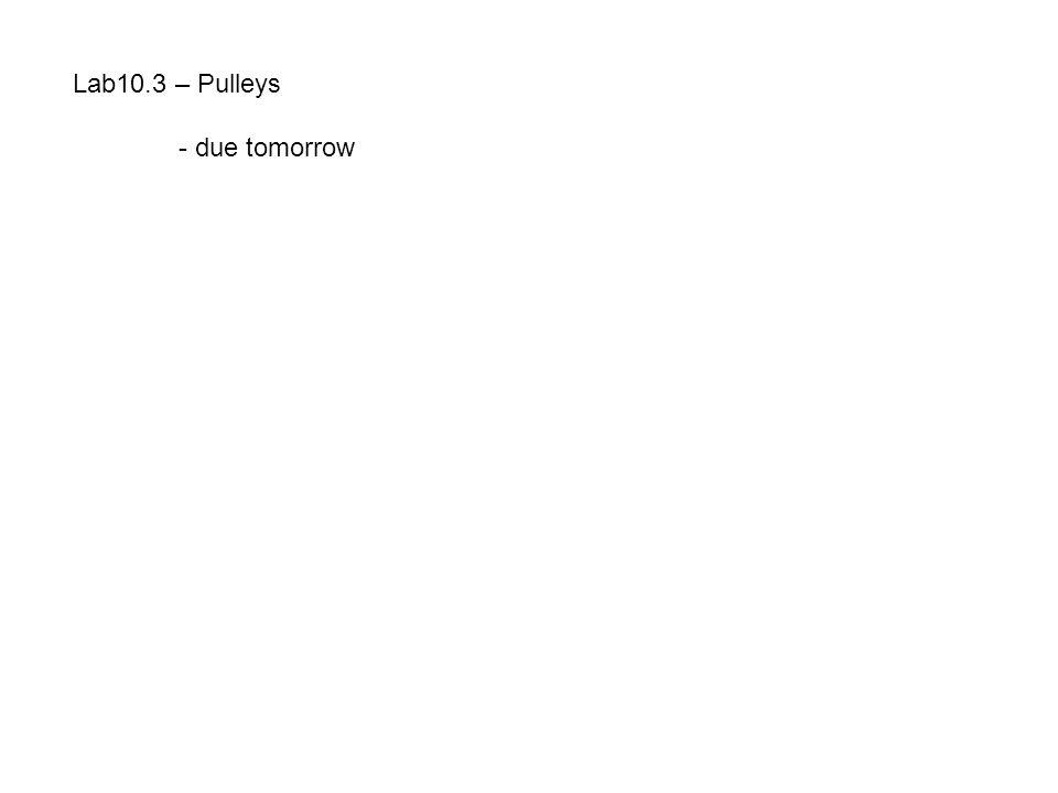 Lab10.3 – Pulleys - due tomorrow